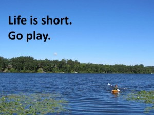 Life is short.  Kayak.