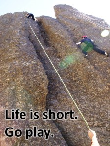life is short. Go play rock climbing
