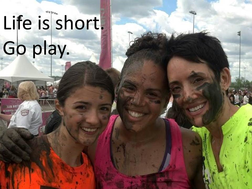 life is short.  go play mud run
