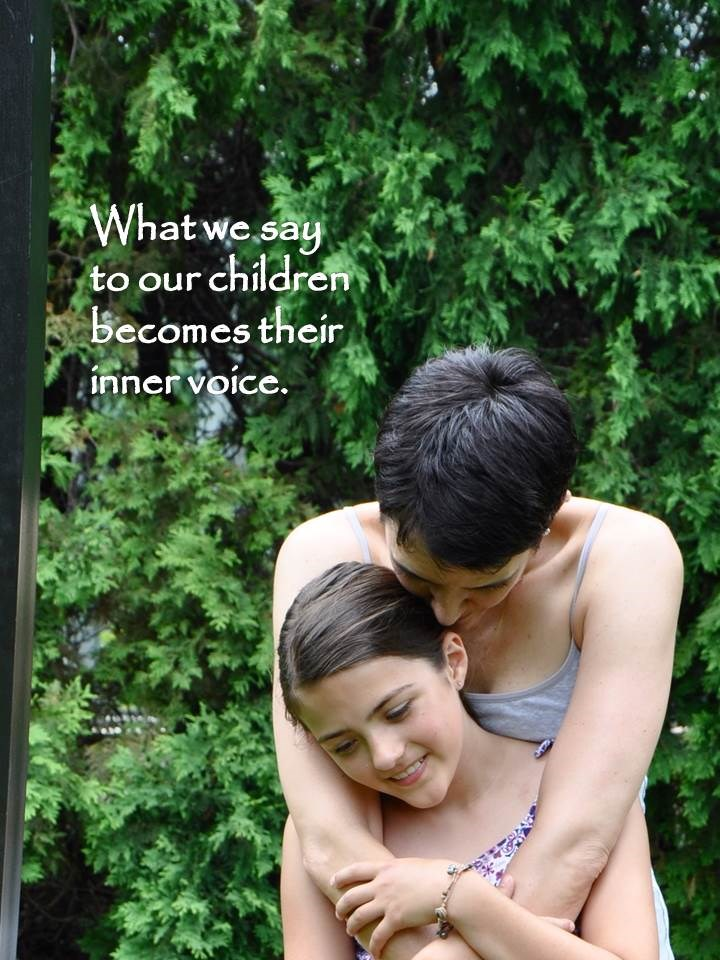 what we say to our children becomes their inner voice