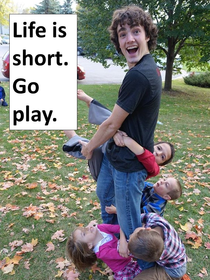 Life is short.  Go play Henry with kids