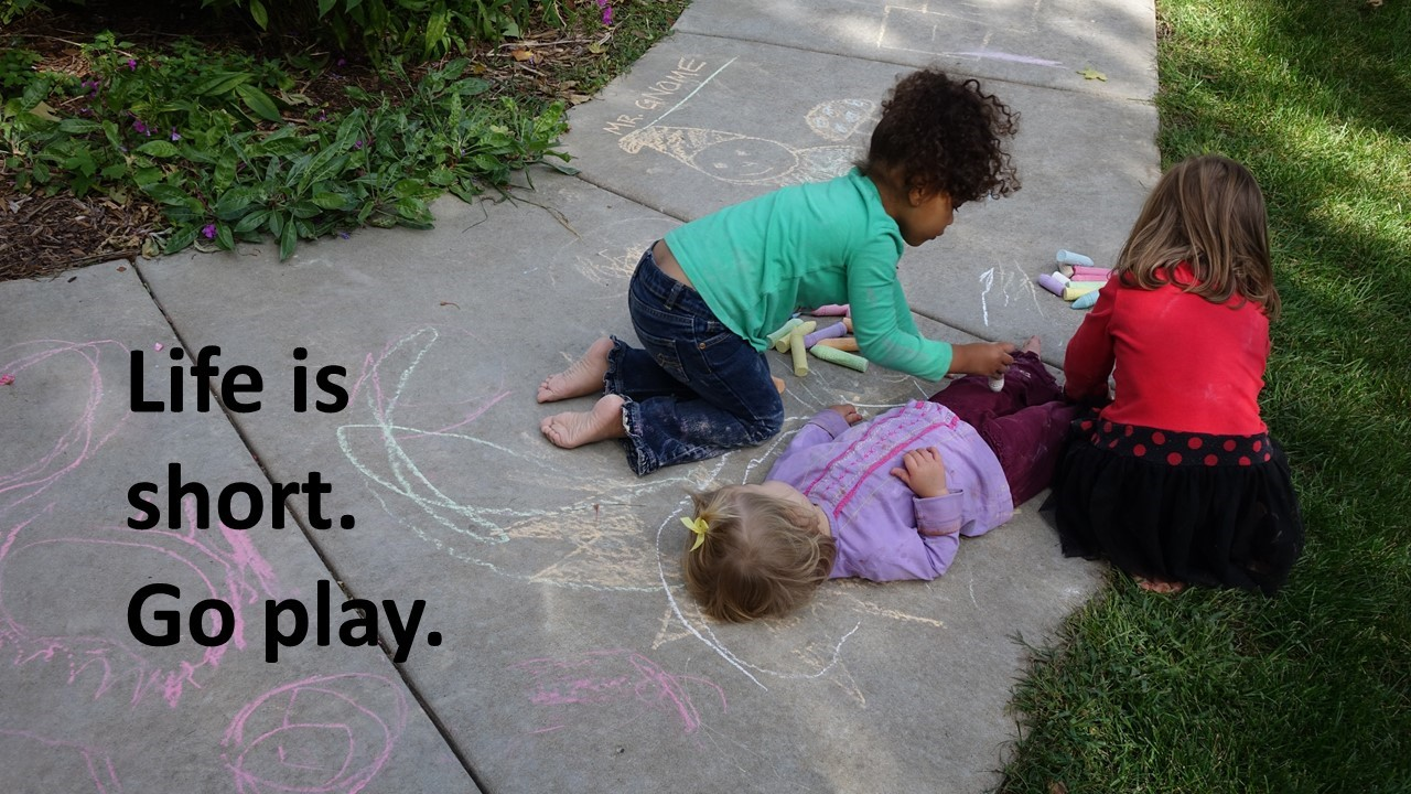 Life is short.  Girls with sidewalk chalk.