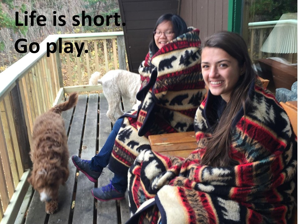 Life is short.  Girls at cabin.